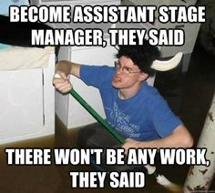 Assist. stage manager.....new name for Go-fer.