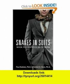 Snakes in Suits When Psychopaths Go to Work (9780060837723) Paul Babiak, Robert D. Hare , ISBN-10: 0060837721  , ISBN-13: 978-0060837723 ,  , tutorials , pdf , ebook , torrent , downloads , rapidshare , filesonic , hotfile , megaupload , fileserve