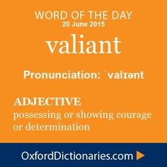valiant (adjective): Possessing or showing courage or determination. Word of the Day for 20 June 2015. #WOTD #WordoftheDay #valiant