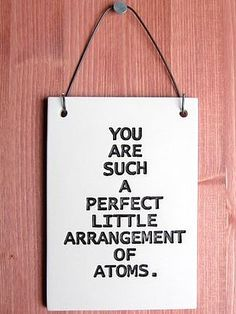 You Are Such A Perfect Arrangement Of Atoms - Ceramic Art Plaque Love Quote Saying - Home Decor Wall Hanging Art - Nerdy Geeky Science on Etsy, $22.00