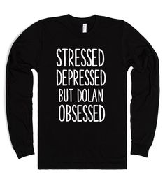 STRESSED DEPRESSED BUT DOLAN OBSESSED