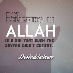 One of the biggest sins someone can commit is having disbelief in Allah Subhanahu wa Ta'ala's existence. It's a sin that even the shaytan didn't commit.