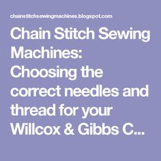 Chain Stitch Sewing Machines: Choosing the correct needles and thread for your Willcox & Gibbs Chain Stitch Sewing Machine
