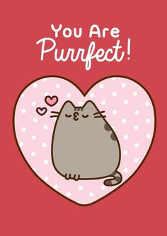Pusheen the Cat - You are Purrfect - Valentine's Birthday all Occasion Blank Card