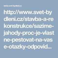 http://www.svet-bydleni.cz/stavba-a-rekonstrukce/sazime-jahody-proc-je-vlastne-pestovat-na-vase-otazky-odpovidame-prave-my.aspx