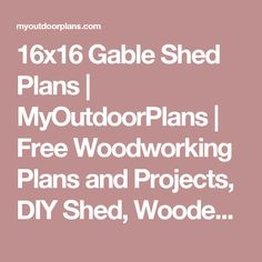16x16 Gable Shed Plans | MyOutdoorPlans | Free Woodworking Plans and Projects, DIY Shed, Wooden Playhouse, Pergola, Bbq