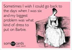 ...the biggest problem was what dress to put on Barbie.