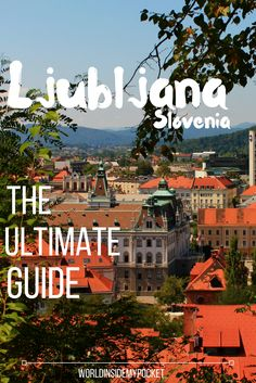Ultimate travel guide to discovering Ljubljana, Slovenia's capital city. | Things to do and see in Ljubljana.