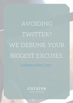 Avoiding Twitter? We Debunk Your Biggest Excuses.