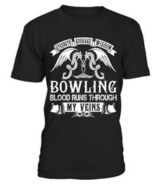 "# BOWLING - Blood Name Shirts .    Strength Courage Wisdom BOWLING Blood Runs Through My Veins Name ShirtsSpecial Offer, not available anywhere else!Available in a variety of styles and colorsBuy yours now before it is too late! Secured payment via Visa / Mastercard / Amex / PayPal / iDeal How to place an order  Choose the model from the drop-down menu Click on ""Buy it now"" Choose the size and the quantity Add your delivery address and bank details And that's it!"