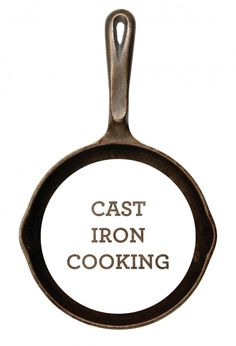 Cast-Iron Cooking (and Why It\'s Worth It)