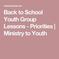 Back to School Youth Group Lessons - Priorities | Ministry to Youth