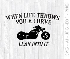 Motorcycle SVG for Cricut, Silhouette Clipart Quote, Life Throws You a Curve Lean Into It, Printable Wall Art, Motorcycle Saying for Shirt Biker Quotes, Motorcycle Quotes, Motorcycle Art, Motorcycle Clipart, Cricut Vinyl, Vinyl Decals, Truck Decals, Printing Websites, Graphic Design Projects
