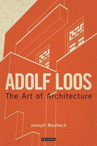 Adolf Loos: The Art of Architecture.