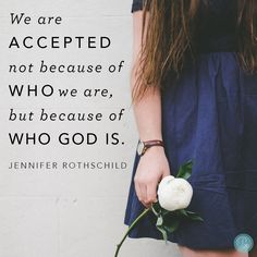 """""""God loves us with an everlasting love (Jeremiah 31:3) and to as many as receive Him, He gives the power to be sons and daughters of God (John 1:12). Talk about accepted!!   We are not only accepted """"in"""" the beloved, we are accepted """"by"""" the Beloved Himself!"""" - Jennifer Rothschild 