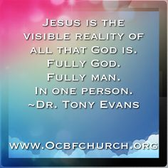 Jesus is the visible reality of all that God is. Fully God fully man in one person. @ocbfchurch @drtonyevans