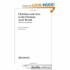 Christians and Jews in the Ottoman Arab World: The Roots of Sectarianism (Cambridge Studies in Islamic Civilization) by Bruce Masters. $10.30. 240 pages. Publisher: Cambridge University Press (August 31, 1997)