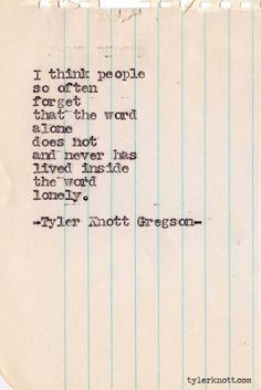 TylerKnottGregson#315  Just because your alone, doesn't mean you have to be lonely