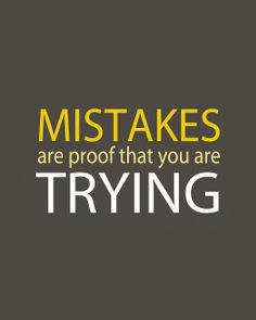 Mistakes are proof that you are trying | Inspirational Quotes