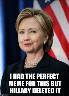 I Deleted the Truth Meme | Meme-ories | I HAD THE PERFECT MEME FOR THIS BUT HILLARY DELETED IT ...