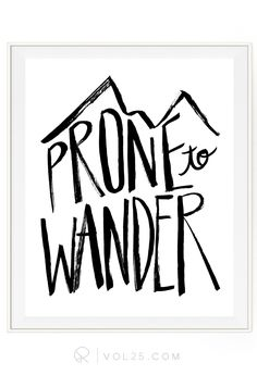 Prone To Wander Brush Script | Textured Cotton Canvas Art Print in 4 Sizes | VOL25