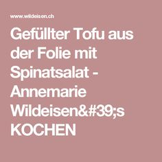 Gefüllter Tofu aus der Folie mit Spinatsalat - Annemarie Wildeisen's KOCHEN Tofu, Crostini, Avocado, Tattoos, Nails, Christmas, Madness, Home Canning, Carne Asada