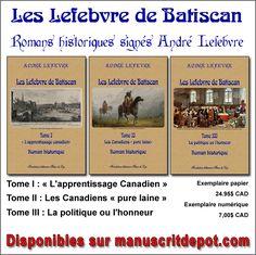 Les Lefebvre de Batiscan Tome I – «L'apprentissage canadien» Roman historique Fondation littéraire Fleur de Lys, Lévis, Québec, 2016, 316 pages. ISBN 978-2-89612-504-3 Couverture souple coule…