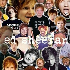Ed Sheeran! <3 all day Most the night