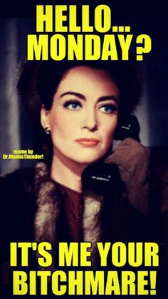 Hello, Monday? It's your bitchmare., Joan Crawford meme by @dr.atomic.thunder via Instagram