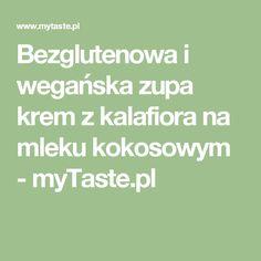 Bezglutenowa i wegańska zupa krem z kalafiora na mleku kokosowym - myTaste.pl