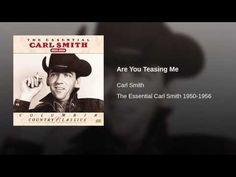 Carl Smith ~ Are You Teasing Me