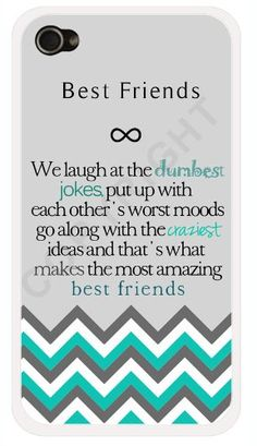 """Best Friends Quote iPhone 4 Case - """"We laugh at the dumbest jokes, put up with the worst moods, go along with the craziest ideas, and thats what makes us the most amazing best friends"""" Chevron iP Best Friend Cases, Bff Cases, Friends Phone Case, Funny Phone Cases, Iphone Phone Cases, Bestest Friend, Bff Quotes, Best Friend Quotes, Phone Quotes"""