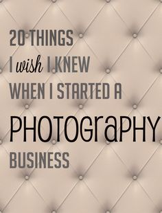 20 Things I Wish I Knew When I Started a Photography Business
