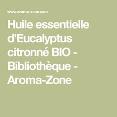 Huile essentielle d'Eucalyptus citronné BIO  - Bibliothèque - Aroma-Zone
