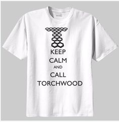 But of course. :: DOCTOR WHO Keep Calm and Call Torchwood by CharmingFanDesigns