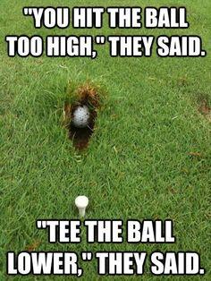 """you hit the ball too high,"" they said. ""Tee the ball lower,"" they said. Golf  #humor  #funny #golfhumor"