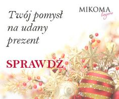 www.mikoma.pl - great ideas for presents!