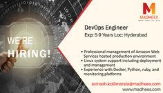 Job alert:  DevOps Engineer with 5-9 years experience in #Docker, #Python, #Linux system support etc Contact us with resume on avinash.kollimarala@madhees.com