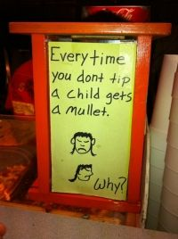 Every time you dont tip a child gets a mullet. #joke  #funny pic #hehe
