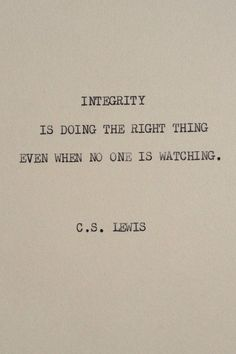 #Integrity is doing the right thing even when no one is watching. #quotes #wordstoliveby