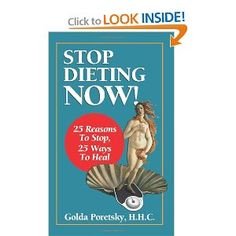Stop Dieting Now: 25 Reasons To Stop, 25 Ways To Heal -- available in soft cover and for Kindle and Nook!
