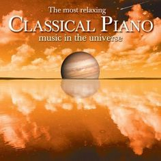 Various artists - The Most Relaxing Classical Piano Music In The Universe