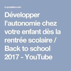 Développer l'autonomie chez votre enfant dès la rentrée scolaire / Back to school 2017 - YouTube