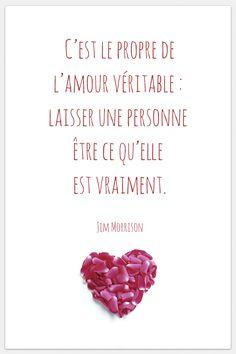 « C'est le propre de l'amour véritable: laisser une personne être ce qu'elle est vraiment. » Jim Morrison❤