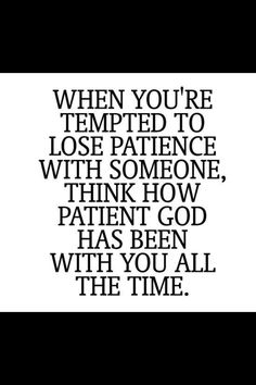 God has been patient with me