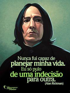 Frases de Alan Rickman. #mensagenscomamor #AlanRickman #Snape #HarryPotter #ator #frases