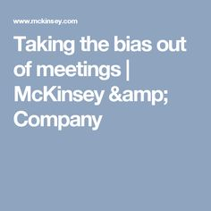 Taking the bias out of meetings | McKinsey & Company