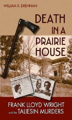 Death in a Prairie House--love FLW's style and found it very interesting