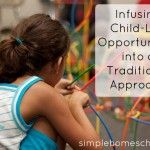 Infusing child-led opportunities into a traditional approach #unschooling #homeschool
