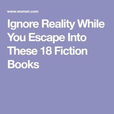 Ignore Reality While You Escape Into These 18 Fiction Books
